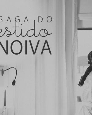 SAGA DO VESTIDO DE NOIVA